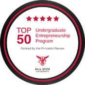 Top 50 Undergraduate Entrepreneurship Program (ranked by the Princeton Review) - Ball State University
