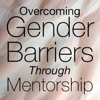 Ball State MBA Overcoming Gender Barriers Through Mentorship