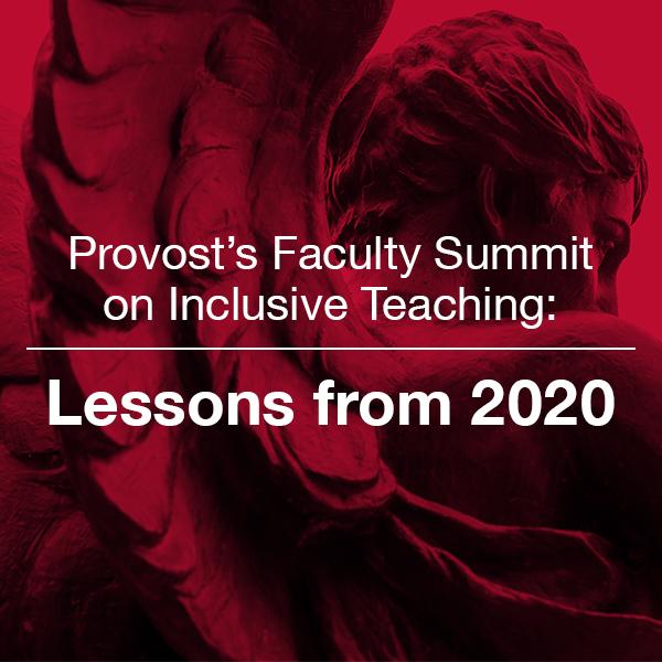 Provost's Faculty Summit on Inclusive Teaching: Lessons from 2020