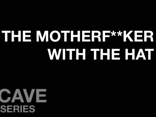 "The Motherf**ker with the Hat online square image. Black screen with ""The Motherf**ker With The Hat"" written in white across the top of the screen.  In the bottom left corner of the screen is written ""Cave Series""."