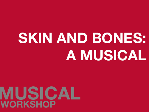 "Skin and Bones: A Musical online square image. A red background with ""Skin And Bones: A Musical"" written in white across the middle of the screen. In the bottom left corner is written ""Musical Workshop"" in grey."