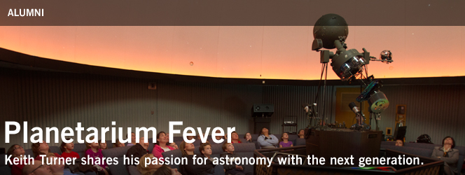 Planetarium Fever Keith Turner shares his passion for astronomy with the next generation.