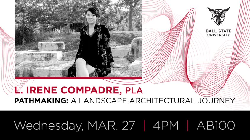 L. Irene Compadre, PLA, Pathmaking: A Landscape Architectural Journey, WED, MAR 27 at 4 pm in AB100