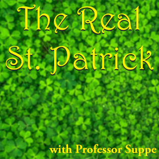 Image background of green shamrocks and yellow text reading The Real Saint Patrick with Professor Suppe